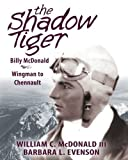 The Shadow Tiger: Billy McDonald, Wingman to Chennault by William C McDonald III (2016-07-24)