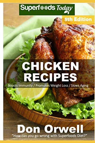 Chicken Recipes: Over 85 Low Carb Chicken Recipes suitable for Dump Dinners Recipes full of Antioxidants and Phytochemicals by Don Orwell