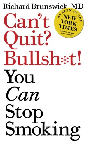 Can't Quit? Bullsh*t! You Can Stop Smoking