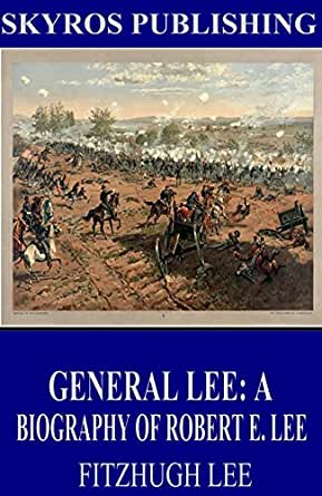 a biography of general robert e lee A life of general robert e lee is a fascinating character study of lee written by a civil war veteran who regularly observed the confederate general in thought and action on the battlefield john esten cooke's book offers a unique.