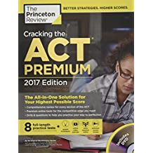 Cracking the ACT Premium Edition with 8 Practice Tests and DVD, 2017: The All-in-One Solution for Your Highest Possible Score