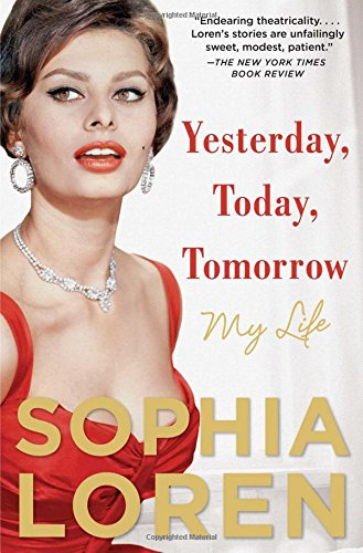 Loren Actress Sophia - Yesterday, Today, Tomorrow: My Life