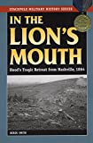 img - for In the Lion's Mouth: Hood's Tragic Retreat from Nashville, 1864 (Stackpole Military History Series) book / textbook / text book