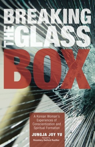 Breaking the Glass Box: A Korean Woman's Experiences of Conscientization and Spiritual Formation pdf epub