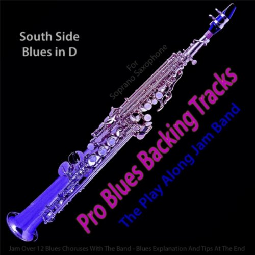 Backing Tracks Saxophone (Pro Blues Backing Tracks (South Side Blues in D) [12 Blues Choruses] [For Soprano Saxophone Players])
