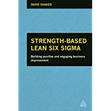 Strength-Based Lean Six Sigma: Building Positive and Engaging Business Improvement