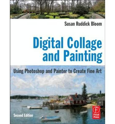 Download Digital Collage and Painting: Using Photoshop and Painter to Create Fine Art (Paperback) - Common pdf
