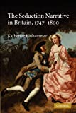 The Seduction Narrative in Britain, 1747-1800, Binhammer, Katherine, 1107411505