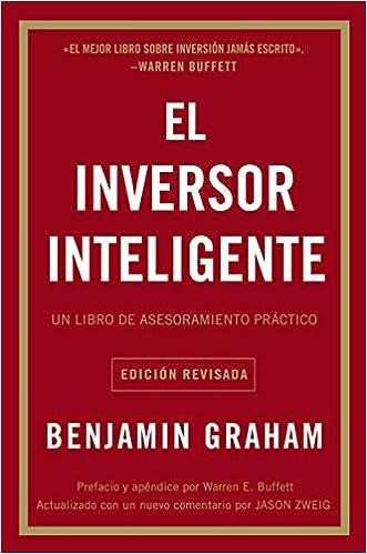 El Inversor Inteligente: Un Libro de Asesoramiento Práctico: Amazon.es: Benjamin Graham: Libros