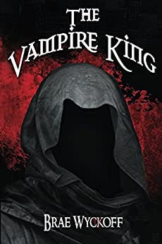 The Vampire King : Book #3 of the Horn King Series by [Wyckoff, Brae]