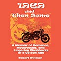 1969 and Then Some: A Memoir of Romance, Motorcycles, and Lingering Flashbacks of a Golden Age Audiobook by Robert Wintner Narrated by Robin Bloodworth