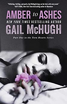 Amber to Ashes: Part One in the Torn Hearts Series (The Torn Heart Series Book 1) by [McHugh, Gail]