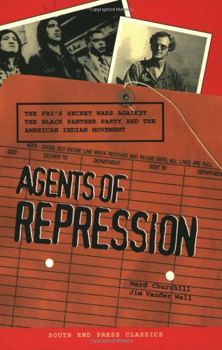 Agents of Repression: The FBI's Secret Wars Against the Black Panther Party and the American Indian Movement (South End
