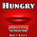 Hungry: Overcoming the Unintended Health Consequences of the Pursuit of Optimal Nutrition and the Perfect Body | Joey Lott