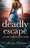 Deadly Escape: A Shelby Nichols Adventure (Shelby Nichols Adventures Book 11)