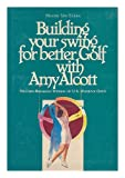 Building Your Swing for Better Golf with Amy Alcott, Maxine Van Evera, 0498021416