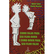 Como Falar Para Seu Filho Ouvir e Como Ouvir Para Seu Filho Falar