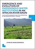 Emergence and Evolution of Endogenous Water Institutions in an African River Basin : Local Water Governance and State Intervention in the Pangani River Basin, Tanzania, UNESCO-IHE PhD Thesis, Komakech, Charles Hans, 1138001112