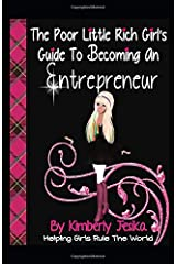 The Poor Little Rich Girl's Guide To Becoming An Entrepreneur: The Poor Little Rich Girl Series (The Poor Little Rich Girls Guide /Helping Girls Rule The World) Paperback