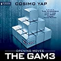 Opening Moves: The Gam3, Book 1 Audiobook by Cosimo Yap Narrated by Nick Podehl