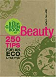 The Little Green Book of Beauty: 250 Tips for an Eco Lifestyle (Little Green Books)