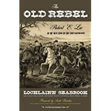 The Old Rebel: Robert E. Lee as He Was Seen by His Contemporaries