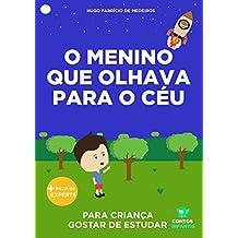 Livro infantil para o filho gostar de estudar.: O menino que olhava para o céu: educação infantil, aprender. (Contos Infantis 10)