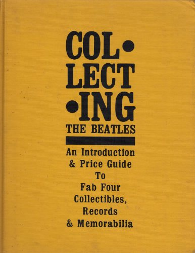 Collecting the Beatles: An Introduction and Price Guide to Fabulous Four Collectibles Volume 1 (Rock & Roll Referenc