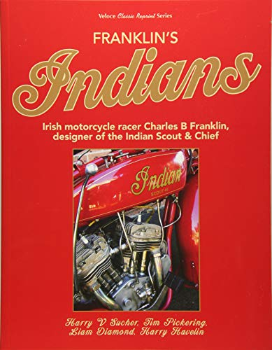 Franklin's Indians: Irish motorcycle racer Charles B Franklin, designer of the Indian Chief (Classic Reprint)