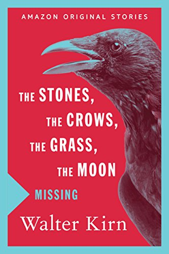 The Stones, the Crows, the Grass, the Moon (Missing collection) by [Kirn, Walter]