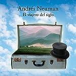 El viajero del siglo [The Century Traveler] | Andres Neuman