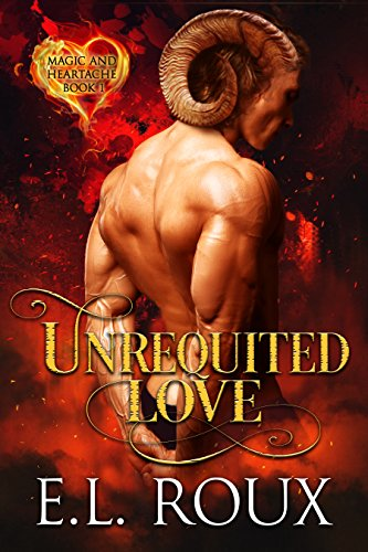 Unrequited Love: Magic and Heartache Book 1 by [Roux, E.L.]