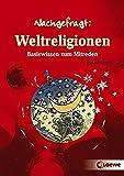 Weltreligionen: Basiswissen zum Mitreden (Nachgefragt)