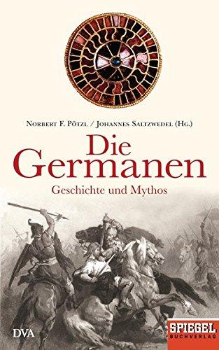 Die Germanen: Geschichte und Mythos - Ein SPIEGEL-Buch