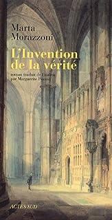 L'invention de la vérité : roman, Morazzoni, Marta