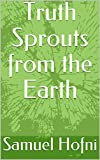 Truth Sprouts from the Earth