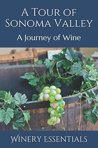A Tour of Sonoma Valley: A Journey of Wine by Winery Essentials