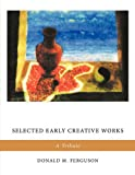 Selected Early Creative Works, Donald M. Ferguson, 1449061451