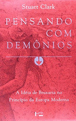 Pensando com Demônios. A Idéia de Bruxaria no Princípio da Europa Moderna