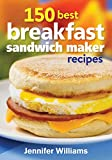 img - for 150 Best Breakfast Sandwich Maker Recipes book / textbook / text book