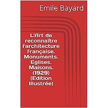 L'Art de reconnaître l'architecture française. Monuments. Eglises. Maisons. (1929) (Edition Illustrée) (French Edition)