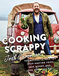 Book Cover: Cooking Scrappy: 100 Recipes to Help You Stop Wasting Food, Save Money, and Love What You Eat