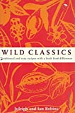 Wild Classics: Traditional And Easy Recipes With A Bush Food Difference