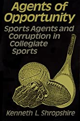 Agents of Opportunity: Sports Agents and Corruption in Collegiate Sports by Kenneth L. Shropshire (1992-10-01)