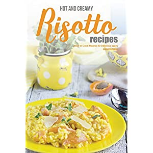Hot and Creamy Risotto Recipes: How to Cook Risotto 30 Delicious Ways