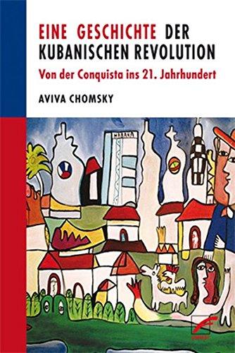 Eine Geschichte Der Kubanischen Revolution  Von Der Conquista Ins 21. Jahrhundert