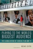 Playing to the World's Biggest Audience : The Globalization of Chinese Film and TV, Curtin, Michael, 0520251342
