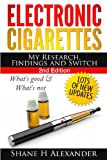 Electronic Cigarettes - My Research Findings and Switch, Shane Alexander, 1494288907