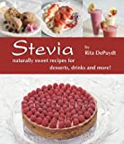 Stevia: Naturally Sweet Recipes for Desserts, Drinks and More