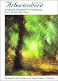 img - for Arboriculture: Care of Trees, Shrubs and Vines in the Landscape by Richard W. Harris Professor Emeritus (1998-08-03) book / textbook / text book